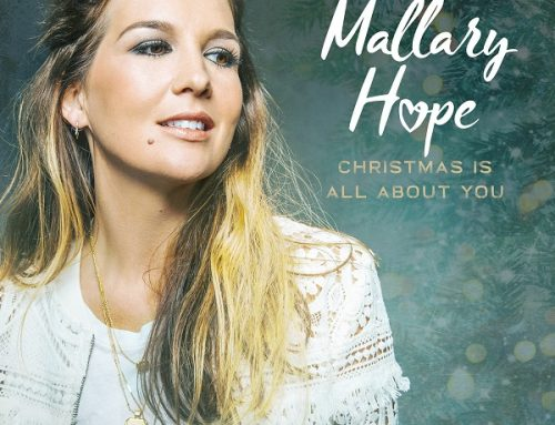 "Mallary Hope Releases Two New Holiday Songs, ""A Baby Changes Everything"" and ""O Holy Night"", Available Now on Christmas Is All About You"