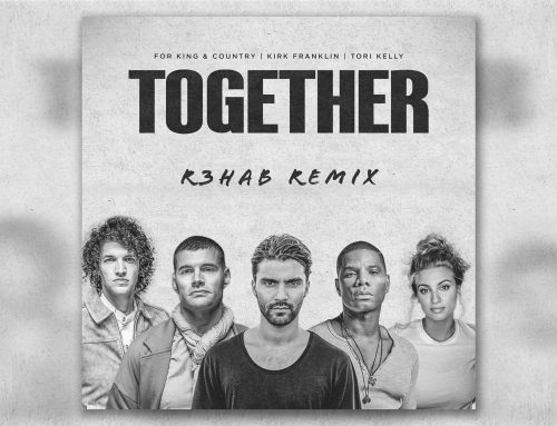 "GRAMMY AWARD-WINNING DUO for KING & COUNTRY RELEASES A R3HAB REMIX FOR THEIR HIT SINGLE ""TOGETHER"""