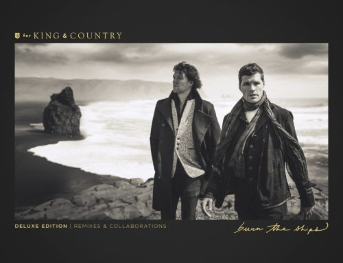 4x GRAMMY® WINNERS for KING & COUNTRY ANNOUNCE DELUXE VERSION OF AWARD-WINNING ALBUM BURN THE SHIPS