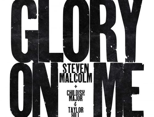 "Steven Malcolm Counts His Blessings And Exalts His Maker With ""Glory On Me (feat. Childish Major & Taylor Hill)"""