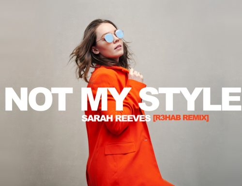 "Curb | Word Entertainment's Sarah Reeves Shakes Off The Haters in ""Not My Style (R3HAB Remix),"" Available Today (4/30)"